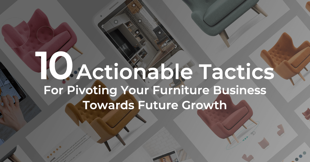 10 Actionable Tactics For Pivoting Your Furniture Business Towards Future Growth