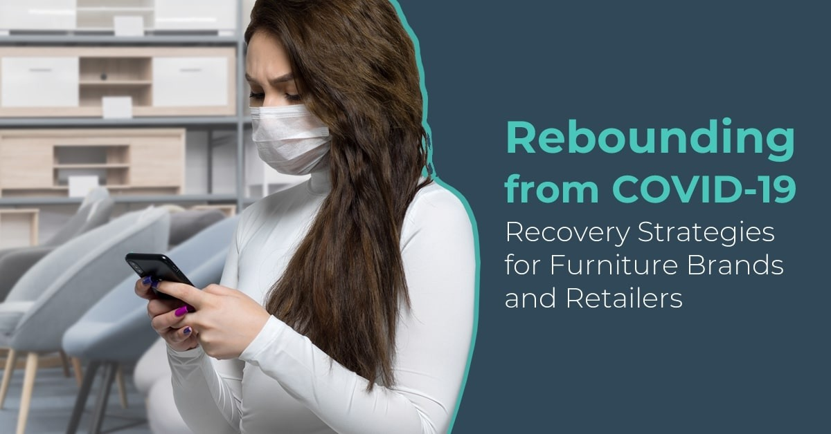 Rebounding from COVID-19 - Recovery Strategies for Furniture Brands and Retailers