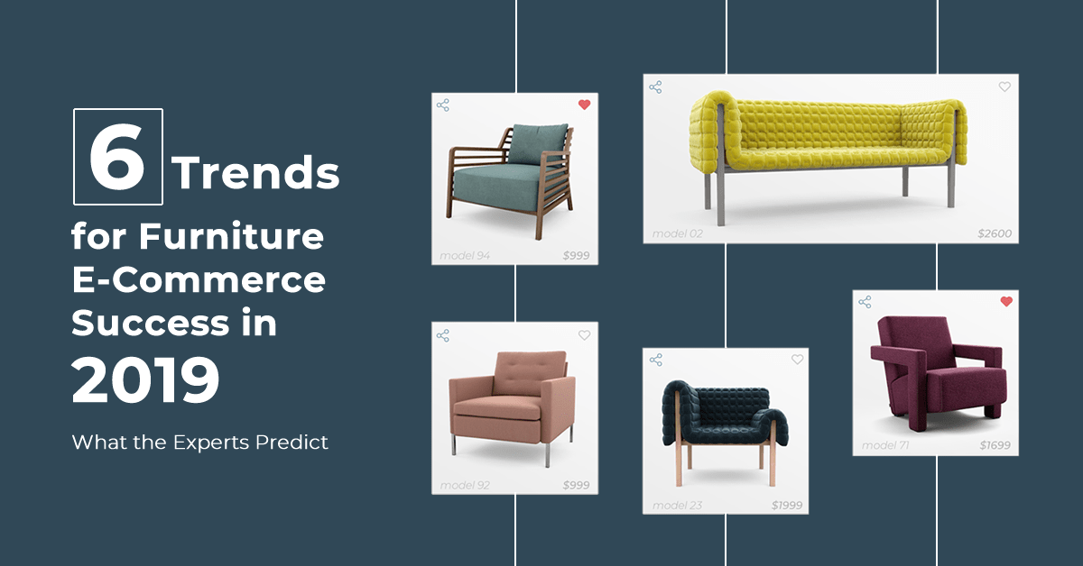 6 Trends for Furniture E-Commerce Success in 2019 - What the Experts Predict