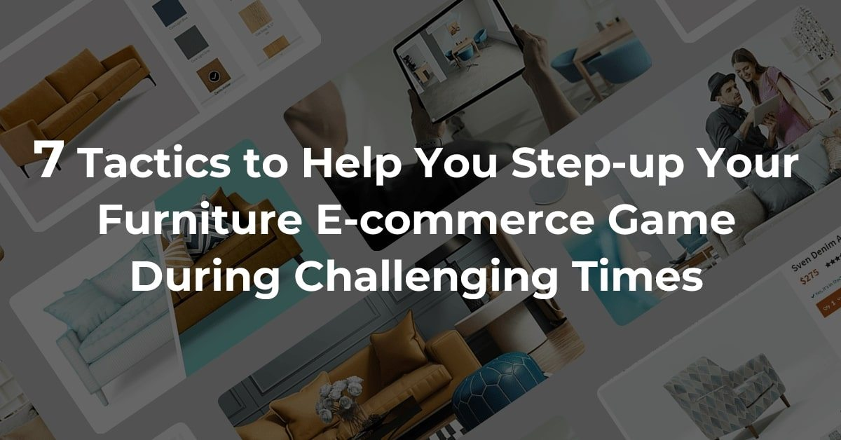 7 tactics to help you step-up your furniture e-commerce game during challenging times