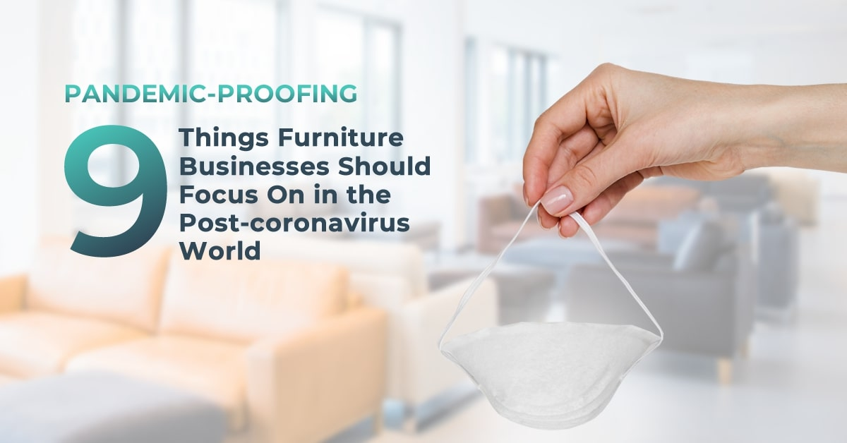 Pandemic-proofing: 9 Things Furniture Businesses Should Focus on in the Post-coronavirus World