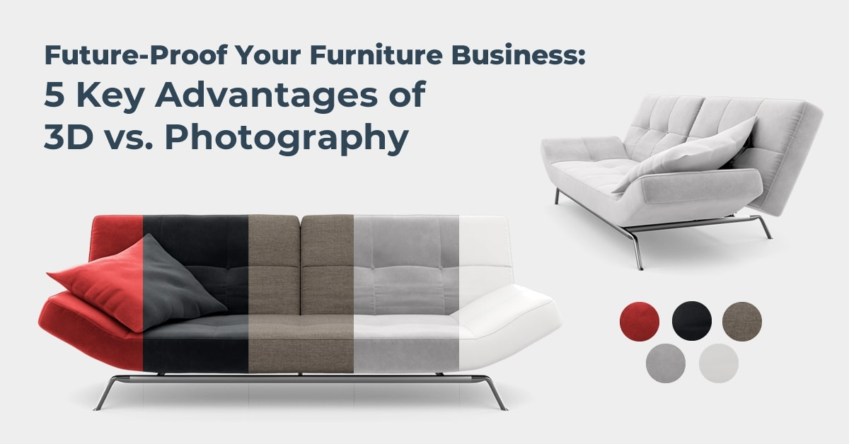 5 key advantages of 3D vs. photography to future proof your furniture business