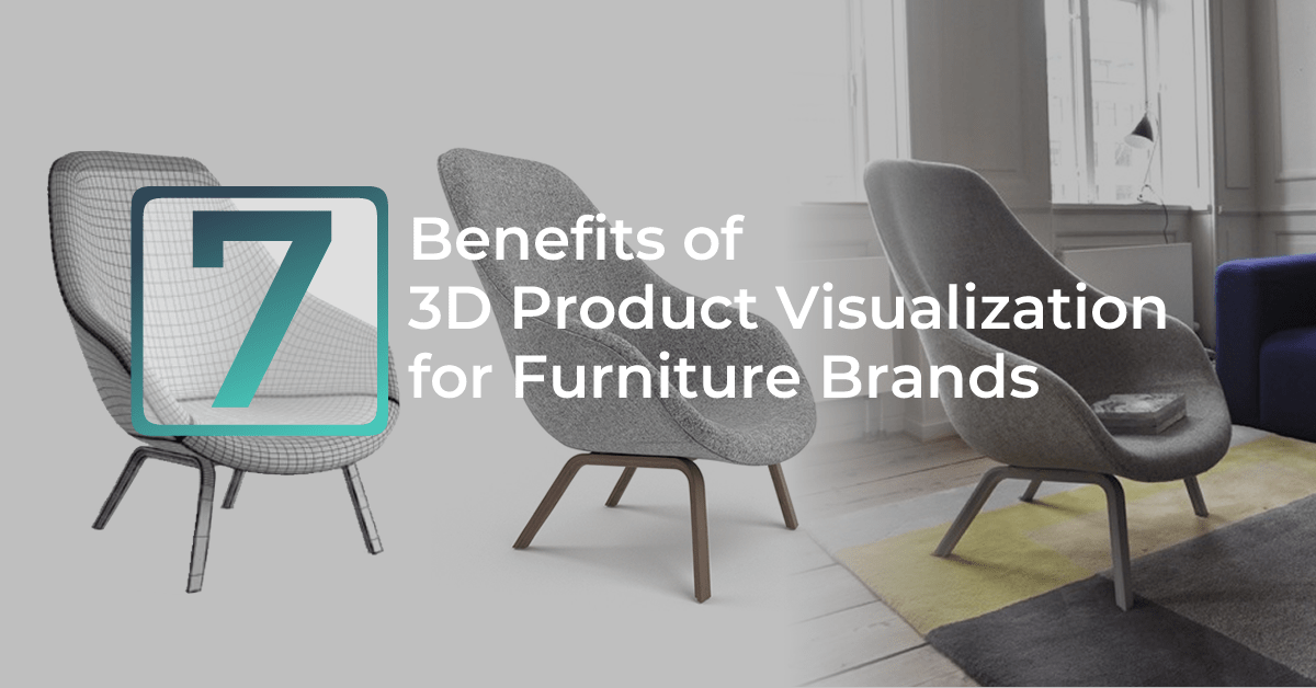 Seven Benefits of 3D Product Visualization for Furniture Brands