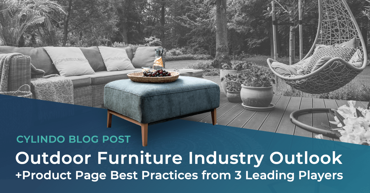 Outdoor Furniture Industry Outlook + Product Page Best Practices from 3 Leading Players