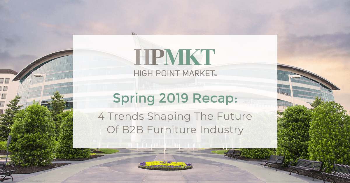 High Point Market Spring 2019 Recap: 4 Trends Shaping The Future of B2B Furniture Industry