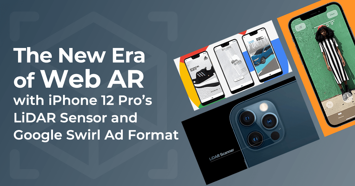 The New Era of Web AR with iPhone 12 Pro's LiDAR Sensor and Google Swirl Ad Format