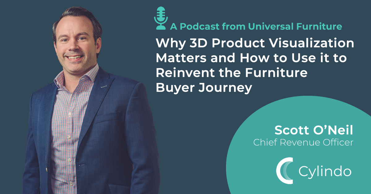 Why 3D Product Visualization Matters and How To Use It To Reinvent the Furniture Buyer Journey - A Podcast From Universal Furniture