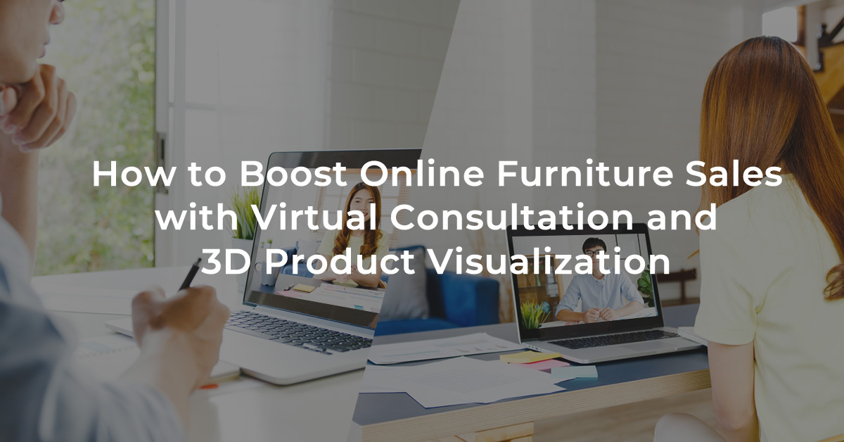 How to Boost Online Furniture Sales with Virtual Consultation and 3D Product Visualization
